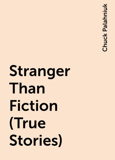 Stranger Than Fiction (True Stories), Chuck Palahniuk