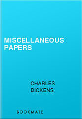 Miscellaneous Papers, Charles Dickens