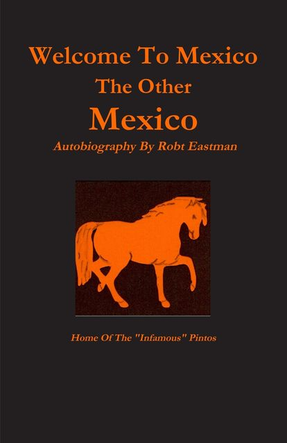 """Welcome to Mexico : The Other Mexico: Home Of The """"Infamous"""" Pintos, Robt Eastman"""