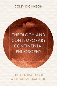 Theology and Contemporary Continental Philosophy, Colby Dickinson