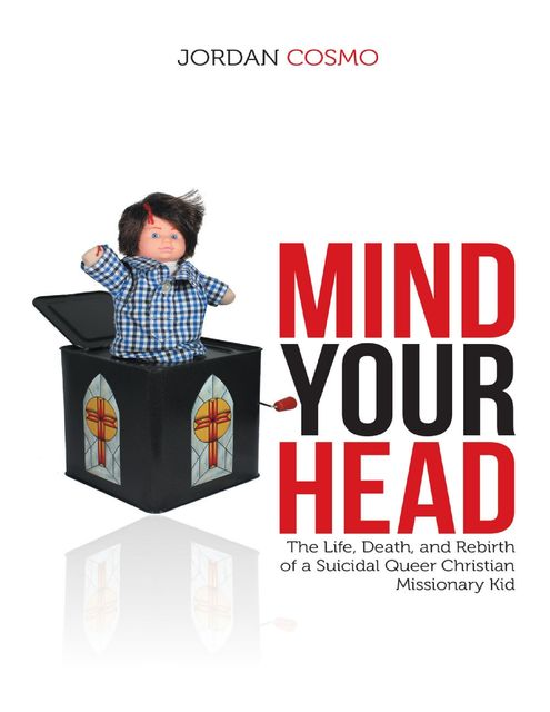 Mind Your Head: The Life, Death, and Rebirth of a Suicidal Queer Christian Missionary Kid, Jordan Cosmo