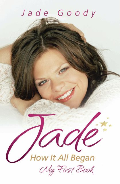Jade Goody: How It All Began – My First Book, Jade Goody