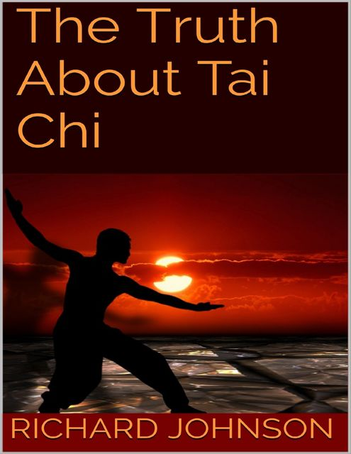 The Truth About Tai Chi, Richard Johnson