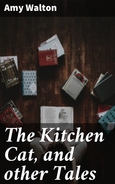 The Kitchen Cat, and other Tales, Amy Walton