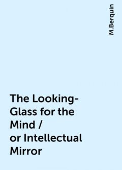 The Looking-Glass for the Mind / or Intellectual Mirror, M.Berquin