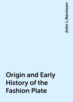 Origin and Early History of the Fashion Plate, John L.Nevinson
