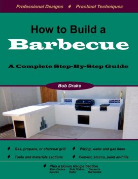 How to Build a Barbecue: A Complete Step-by-Step Guide, Bob Drake