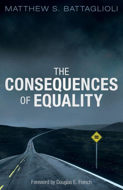 The Consequences of Equality, Matthew S. Battaglioli