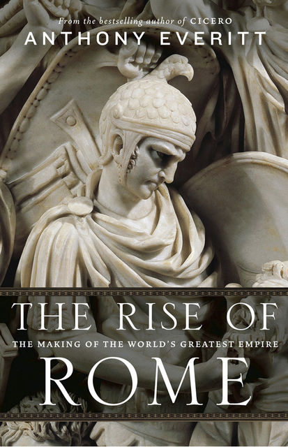 The Rise of Rome, Anthony Everitt