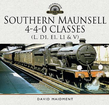 Southern Maunsell 4–4–0 Classes (L, D1, E1, L1 and V), David Maidment