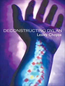 Deconstructing Dylan, Lesley Choyce
