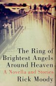 The Ring of Brightest Angels Around Heaven, Rick Moody