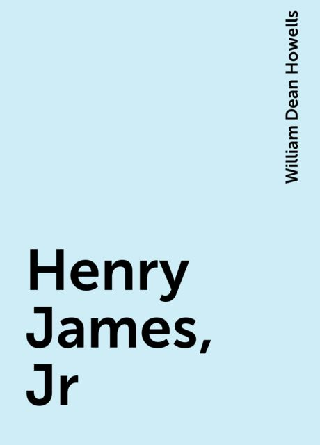 Henry James, Jr, William Dean Howells