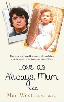 Love as Always, Mum xxx: The true and terrible story of surviving a childhood with Fred and Rose West, Mae West