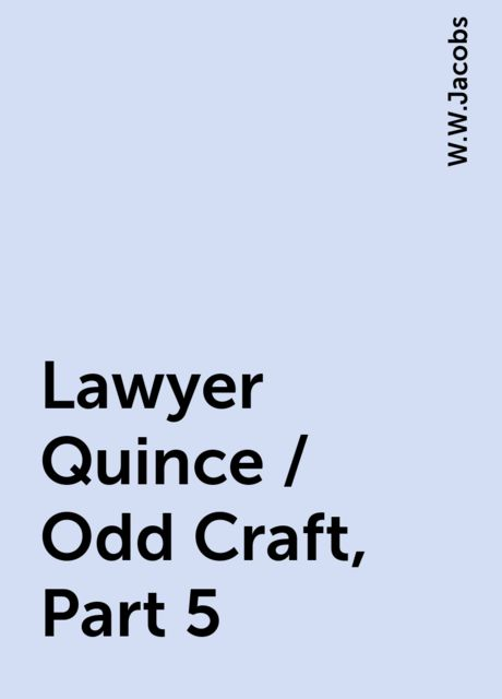 Lawyer Quince / Odd Craft, Part 5, W.W.Jacobs