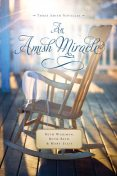 An Amish Miracle, Mary Ellis, Beth Wiseman, Ruth Reid