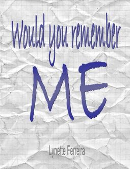 Would You Remember Me, Lynette Ferreira