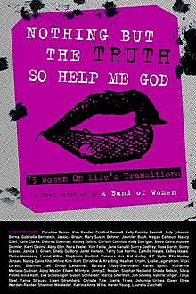 Nothing But the Truth So Help Me God: 73 Women on Life's Transitions, ABOW