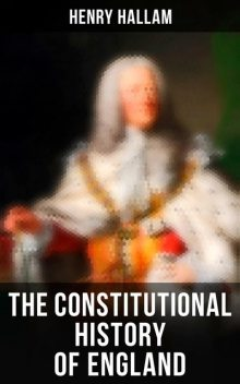 The Constitutional History of England, Henry Hallam