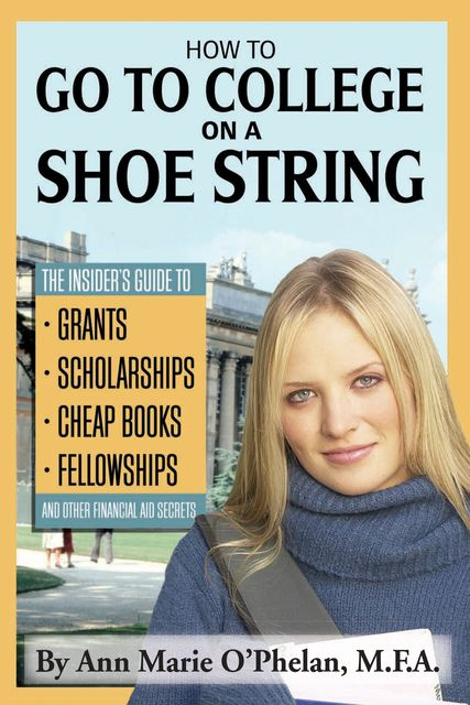 How to Go to College on a Shoe String, Ann Marie O'Phelan