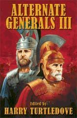 Alternate Generals III, Esther Friesner, Harry Turtledove, Chris Bunch, Judith Tarr, Mike Resnick, Roland J.Green, William Sanders, A.M.Dellamonica, Brad Linaweaver, Jim Fiscus, John Mina, Lee Allred, Lillian Stewart Carl