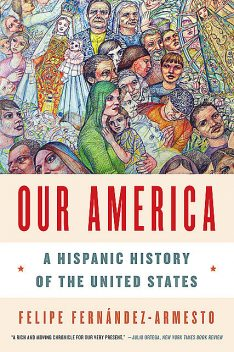 Our America: A Hispanic History of the United States, Felipe Fernandez-Armesto