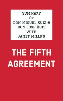 Summary of don Miguel Ruiz & don Jose Ruiz with Janet Mills's The Fifth Agreement, IRB Media