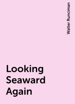 Looking Seaward Again, Walter Runciman
