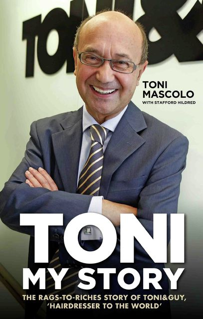 Toni: My Story – The Rags-to-Riches Story of Toni & Guy, 'Hairdresser to the World', Stafford Hildred, Toni Mascolo