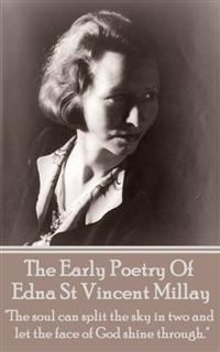 The Early Poetry Of Edna St Vincent Millay, Edna St Vincent Millay