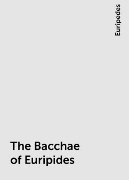 The Bacchae of Euripides, Euripedes