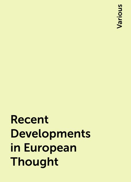 Recent Developments in European Thought, Various