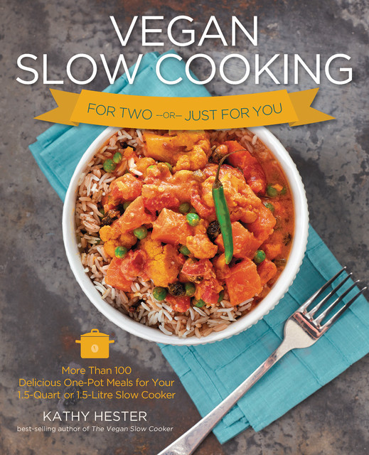 Vegan Slow Cooking for Two or Just for You, Kathy Hester