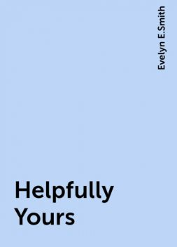 Helpfully Yours, Evelyn E.Smith