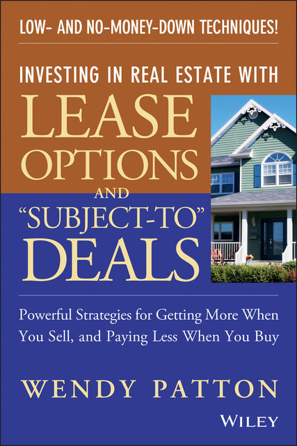 """Investing in Real Estate With Lease Options and """"Subject-To"""" Deals, Wendy Patton"""