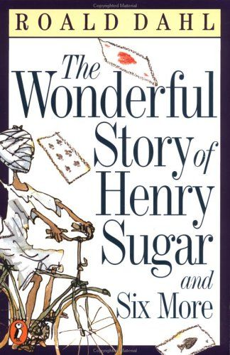 The Wonderful Story of Henry Sugar and Six More, Roald Dahl