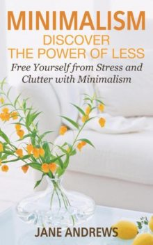 Minimalism: Discover the Power Of Less, Jane Andrews