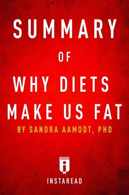 Summary of Why Diets Make Us Fat, Instaread