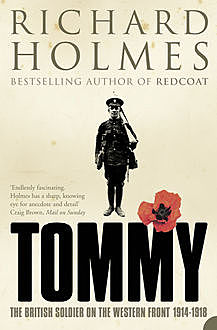Tommy: The British Soldier on the Western Front, Richard Holmes