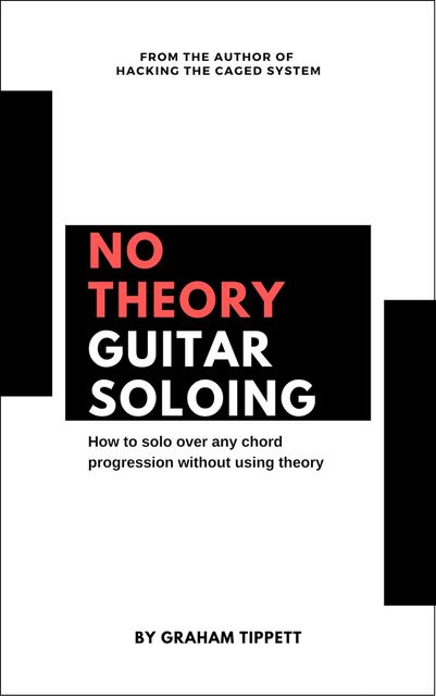 No Theory Guitar Soloing, Graham Tippett