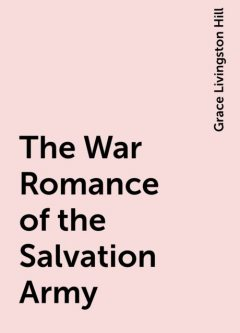 The War Romance of the Salvation Army, Grace Livingston Hill