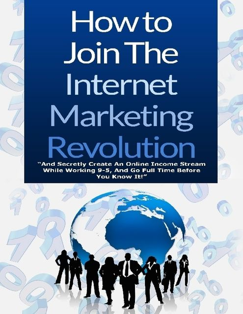 How to Join the Internet Marketing Revolution, Michael Williams