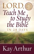 Lord, Teach Me to Study the Bible in 28 Days, Kay Arthur
