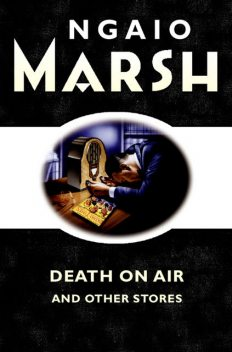 Death on the Air: and other stories, Ngaio Marsh