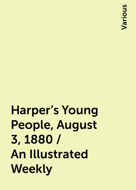 Harper's Young People, August 3, 1880 / An Illustrated Weekly, Various