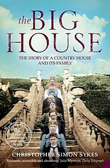 The Big House: The Story of a Country House and its Family, Christopher Simon Sykes