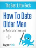 How To Date Older Men (The Younger Women's Guide), Audarshia Townsend