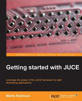 Getting Started with JUCE, Martin Robinson