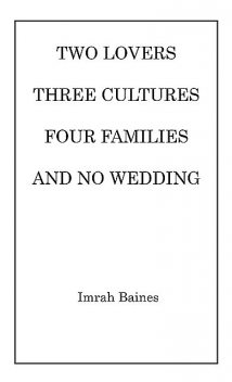 Two Lovers, Three Cultures, Four Families and No Wedding, Imrah Baines