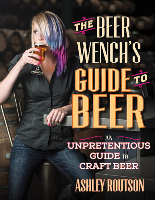 The Beer Wench's Guide to Beer, Ashley Routson